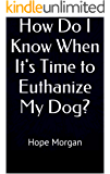 How Do I Know When It's Time to Euthanize My Dog?