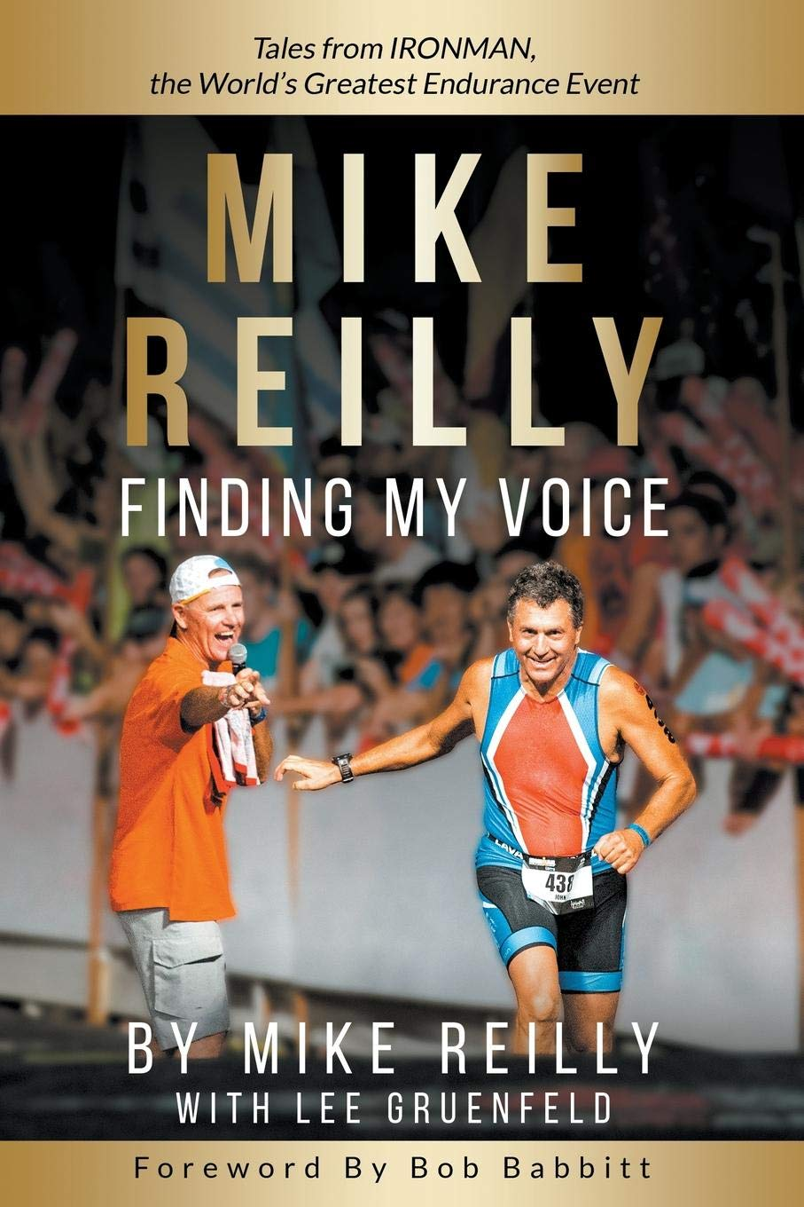 MIKE REILLY Finding My Voice: Tales From IRONMAN, the