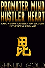 Promoter Mind, Hustler Heart: Empowering Yourself for Success in the Social Media Age Kindle Edition
