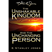 The Unshakable Kingdom and the Unchanging Person (E. Stanley Jones Foundation) (English Edition)