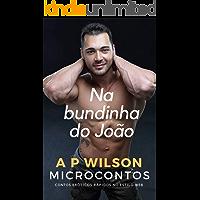 Na bundinha do João [Microconto Erótico] (Microcontos Livro 1)