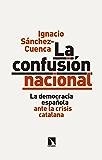 La confusión nacional: La democracia española ante la crisis catalana (Mayor)