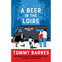 A Beer in the Loire: One Family's Quest to Brew British Beer in French Wine Country