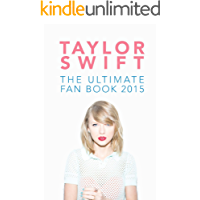 Taylor Swift: The Ultimate Fan Book 2015: Taylor Swift Facts, Quiz and Quotes (Taylor Swift Fan Books 2)