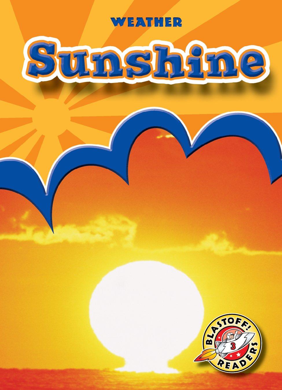 Sunshine (Paperback)(Blastoff! Readers: Weather) (Weather: Blastoff Readers, Level 3) PDF