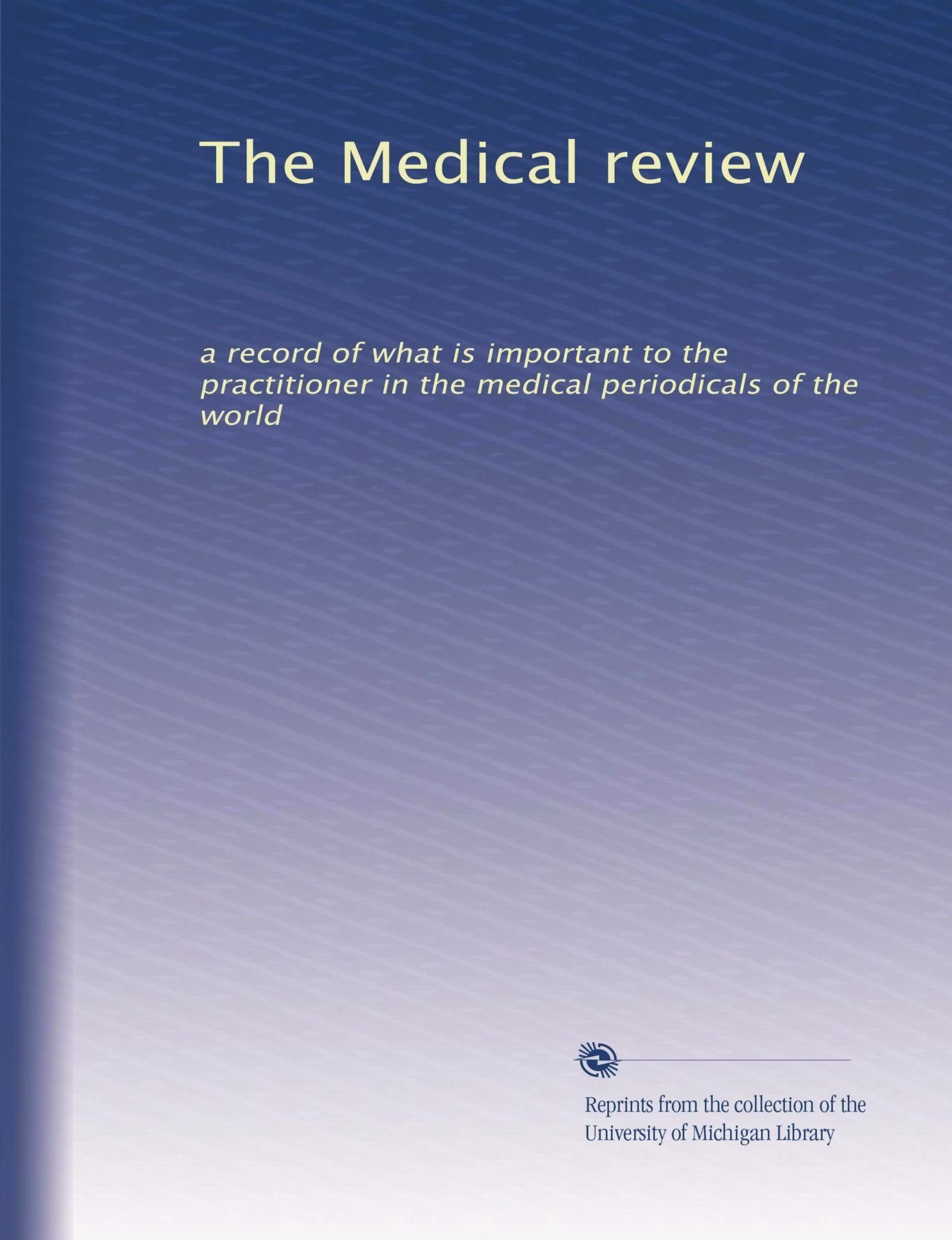 Download The Medical review: a record of what is important to the practitioner in the medical periodicals of the world (Volume 7) pdf