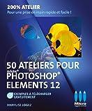 50 ATELIERS PHOTOSHOP ELEMENTS 12