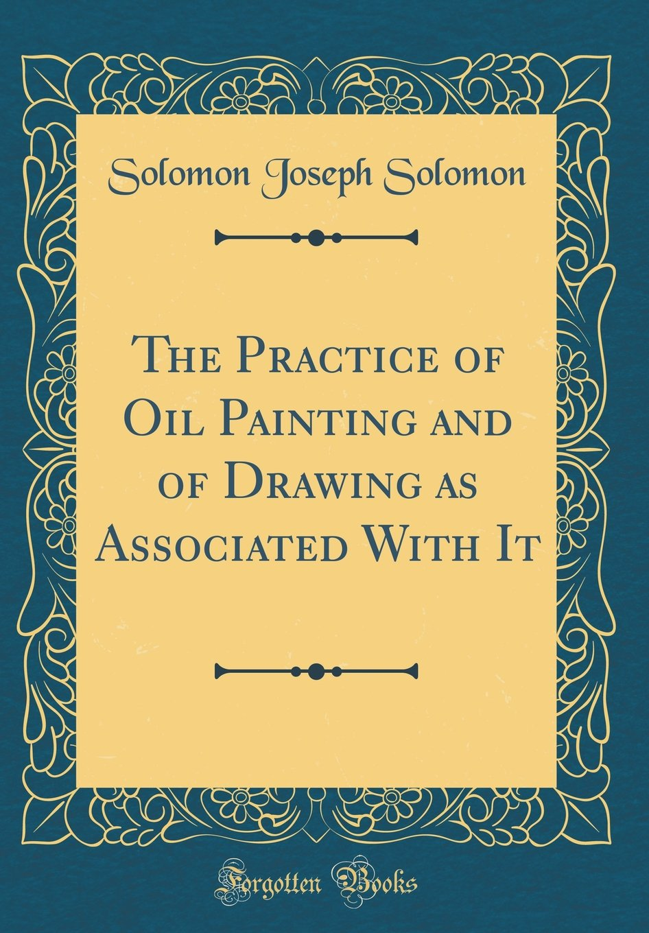 The Practice of Oil Painting and of Drawing as Associated With It (Classic Reprint) PDF