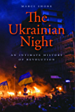 The Ukrainian Night: An Intimate History of Revolution