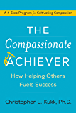 The Compassionate Achiever: How Helping Others Fuels Success
