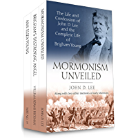 Mormonism Unveiled: The Life and Confession of John D. Lee and the Complete Life of Brigham Young