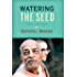 WATERING THE SEED: Revised and Expanded