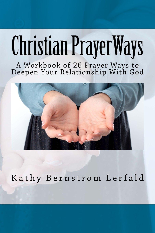 Christian Prayer Ways: A Workbook of 26 Prayer Ways to Deepen Your Relationship With God pdf