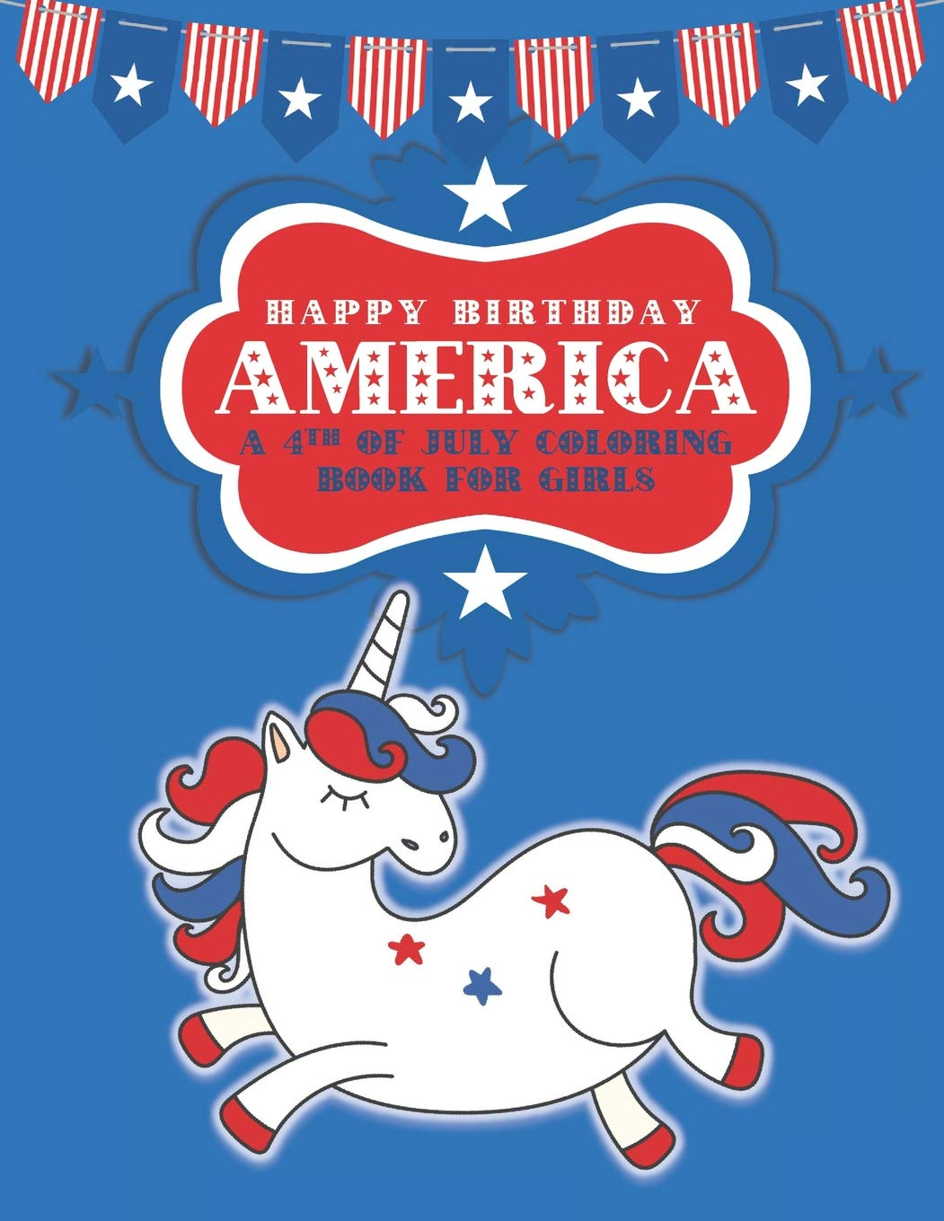 Happy Birthday America A 18th of July Coloring Book for Girls ...