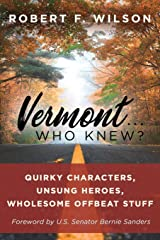 Vermont . . . Who Knew?: Quirky Characters, Unsung Heroes, Wholesome, Offbeat Stuff Paperback