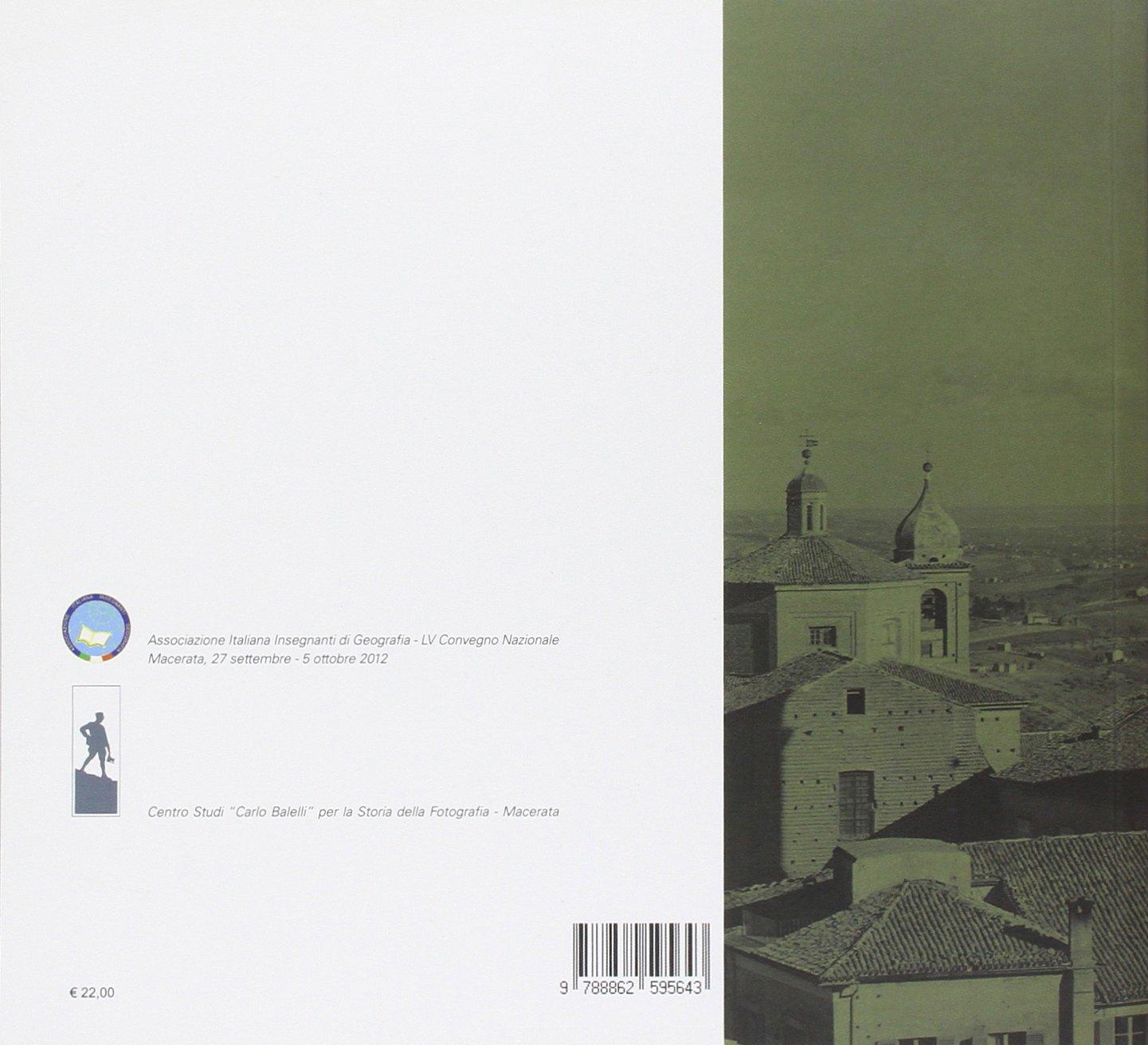 «E figurato è il mondo in breve carta». Paesaggi delle Marche nella fotografia dei Balelli. Ediz. illustrata