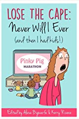 Lose the Cape: Never Will I Ever (and then I had Kids!) Kindle Edition