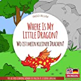 Where Is My Little Dragon? - Wo ist mein kleiner Drachen?: English German Bilingual Children's picture Book (Where is...? Wo