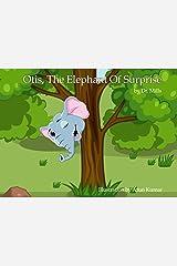 Otis, the Elephant Of Surprise Kindle Edition