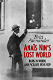 Anais Nin's Lost World: Paris in Words and Pictures 1924-1939 (English Edition)