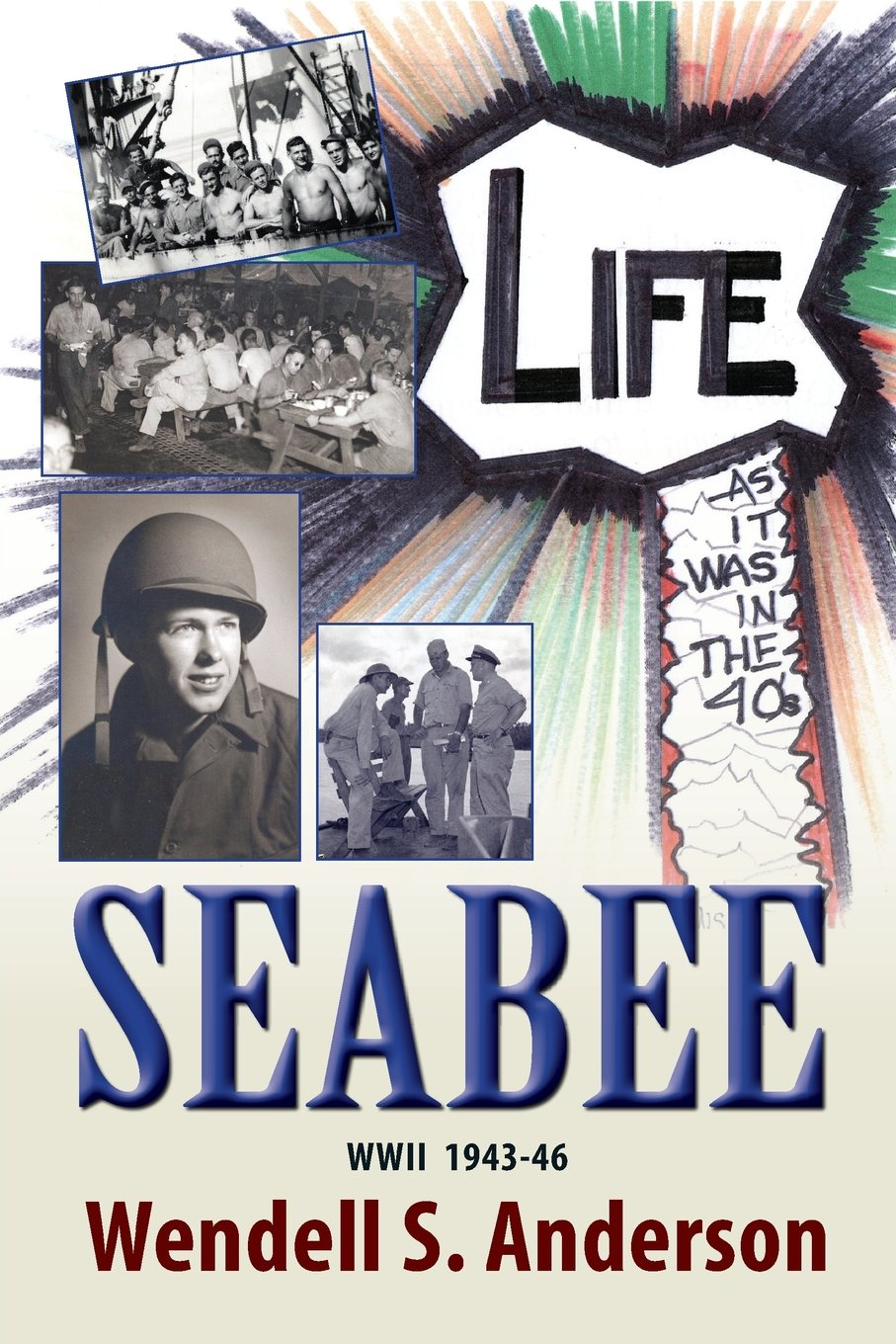 Read Online Seabee, Life as It Was in the 40's WWII 1943 -46 ebook