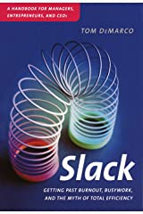 Slack: Getting Past Burnout, Busywork, and the Myth of Total Efficiency Kindle Edition