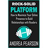 Rock-Solid Platform: How to Maximize Your Online Presence to Build Relationships with Readers (Self-Publish Strong Book 2)