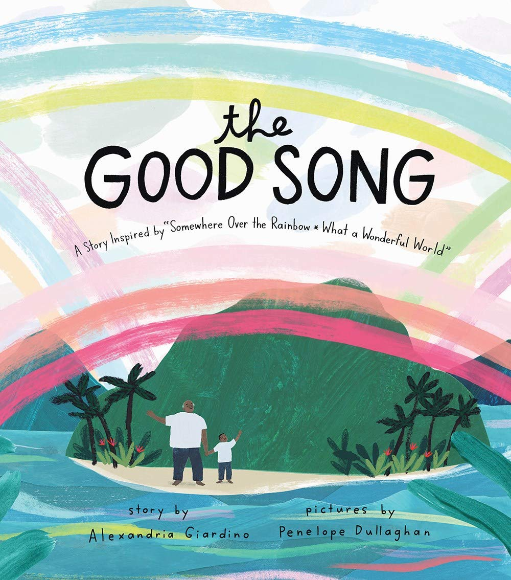 """The Good Song: A Story Inspired by """"Somewhere Over the Rainbow / What a Wonderful World"""": Dullaghan, Penelope, Giardino, Alexandria: 9781944903831: Amazon.com: Books"""
