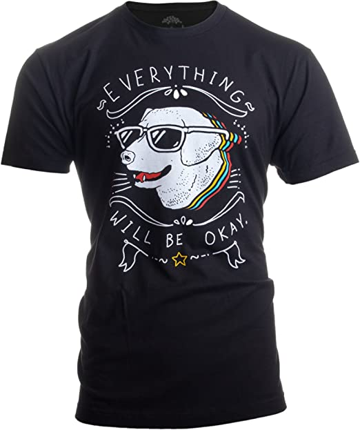 1dc534f94 Amazon.com: Everything Will Be Okay Dog Good Vibe Happy Funny Cool Hope  Quote Saying T-Shirt: Clothing