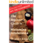 The Beginner's Guide to Histamine Intolerance (The Beginner's Guides Book 1)