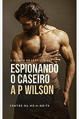Espionando o Caseiro [Contos Eróticos Vol.4] (A P Wilson) eBook Kindle