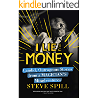 I Lie for Money: Candid, Outrageous Stories from a Magician's Misadventures (English Edition)
