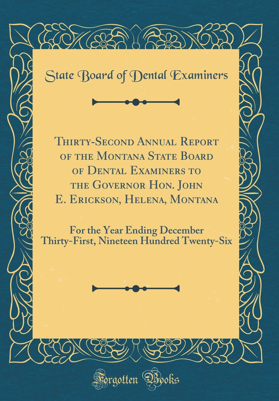 Read Online Thirty-Second Annual Report of the Montana State Board of Dental Examiners to the Governor Hon. John E. Erickson, Helena, Montana: For the Year Ending ... Nineteen Hundred Twenty-Six (Classic Reprint) pdf epub