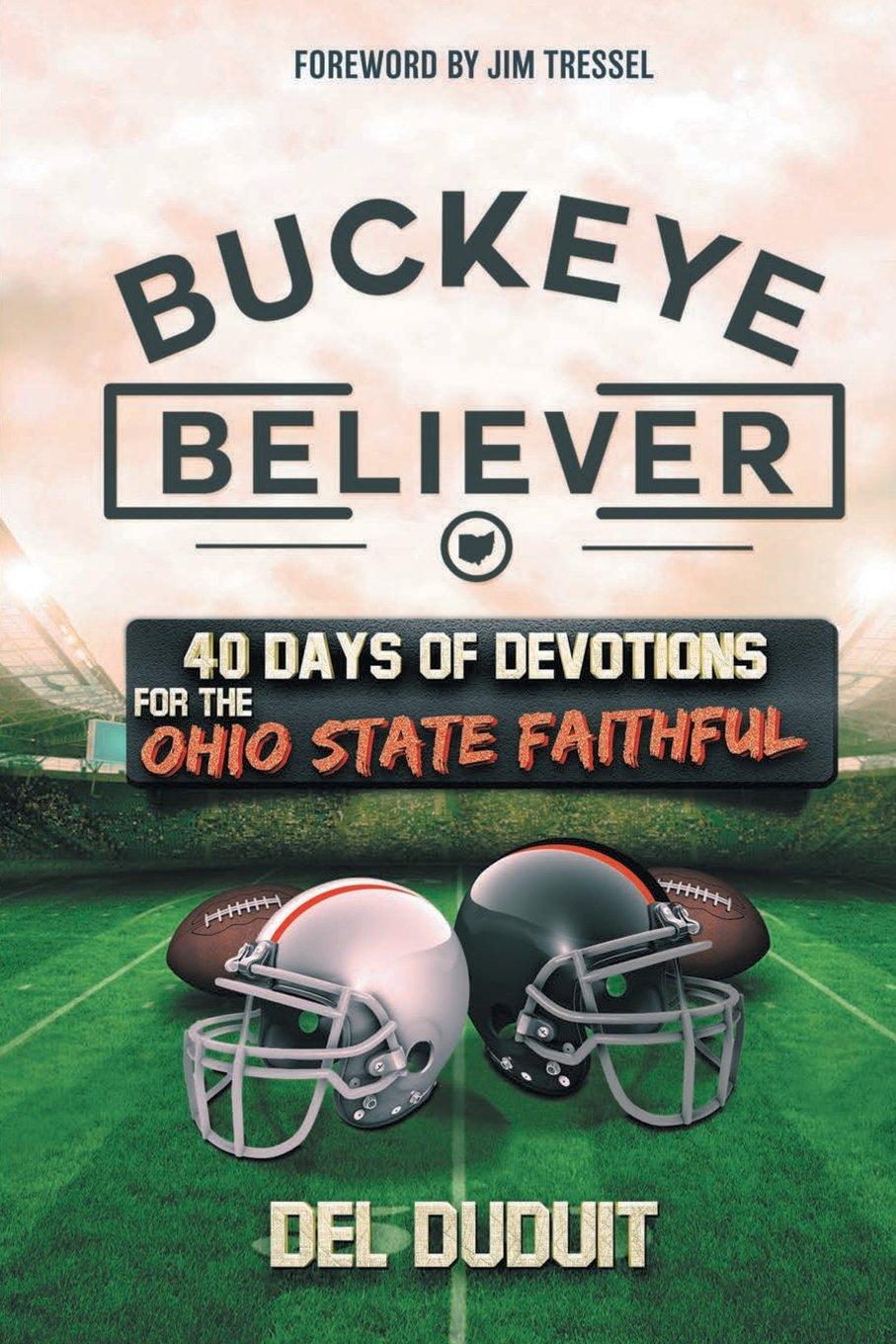 Buckeye Believer: 40 Days of Devotions for the Ohio State Faithful: Del  Duduit: 9781640710184: Amazon.com: Books