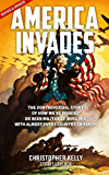 America Invades: The Controversial Story of How We've Invaded or Been Militarily Involved with Almost Every Country on Earth