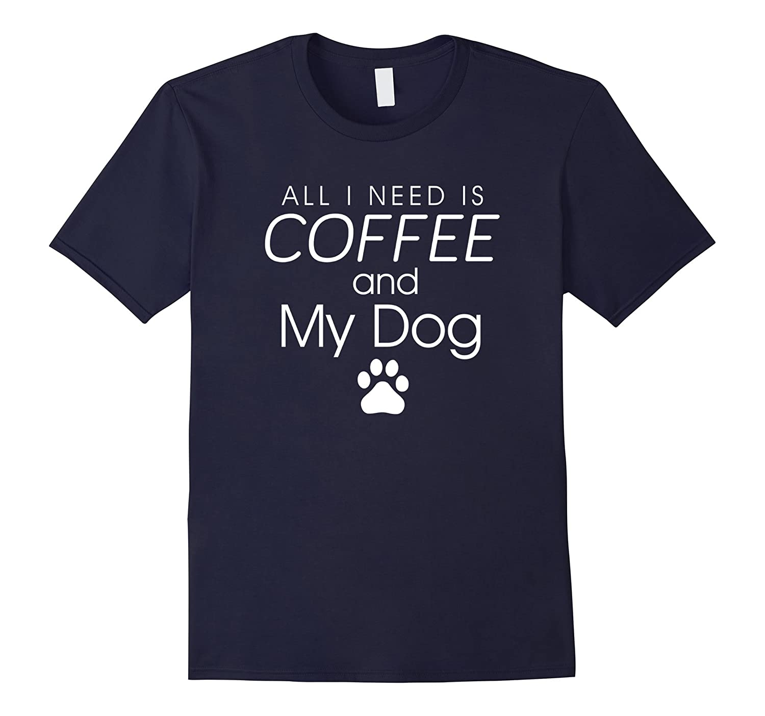 All I need is coffee & my dog proud pet owner funny t-shirt-BN