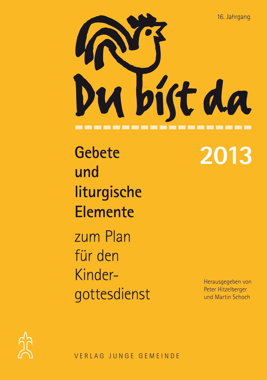 Du bist da. Gebete zum Plan für den Kindergottesdienst/Du bist da 2013: Gebete und liturgische Elemente zum Plan für den Kindergottesdienst 2013