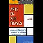 Arte em 200 Frases: Algumas das melhores reflexões e definições de todos os tempos sobre a Arte (Coleção 200 Frases Livro 9)