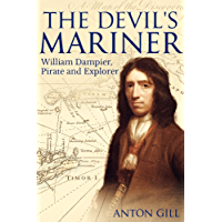The Devil's Mariner: A Life of William Dampier, Pirate and Explorer, 1651-1715 (English Edition)