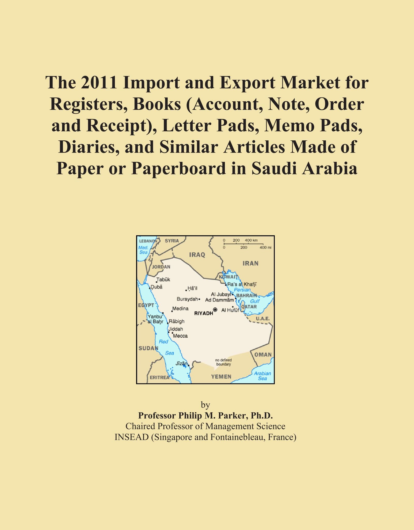 Download The 2011 Import and Export Market for Registers, Books (Account, Note, Order and Receipt), Letter Pads, Memo Pads, Diaries, and Similar Articles Made of Paper or Paperboard in Saudi Arabia pdf