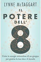 Il Potere dell'8: Unire le energie miracolose di un gruppo per guarire la tua vita e il mondo (Italian Edition) Kindle Edition
