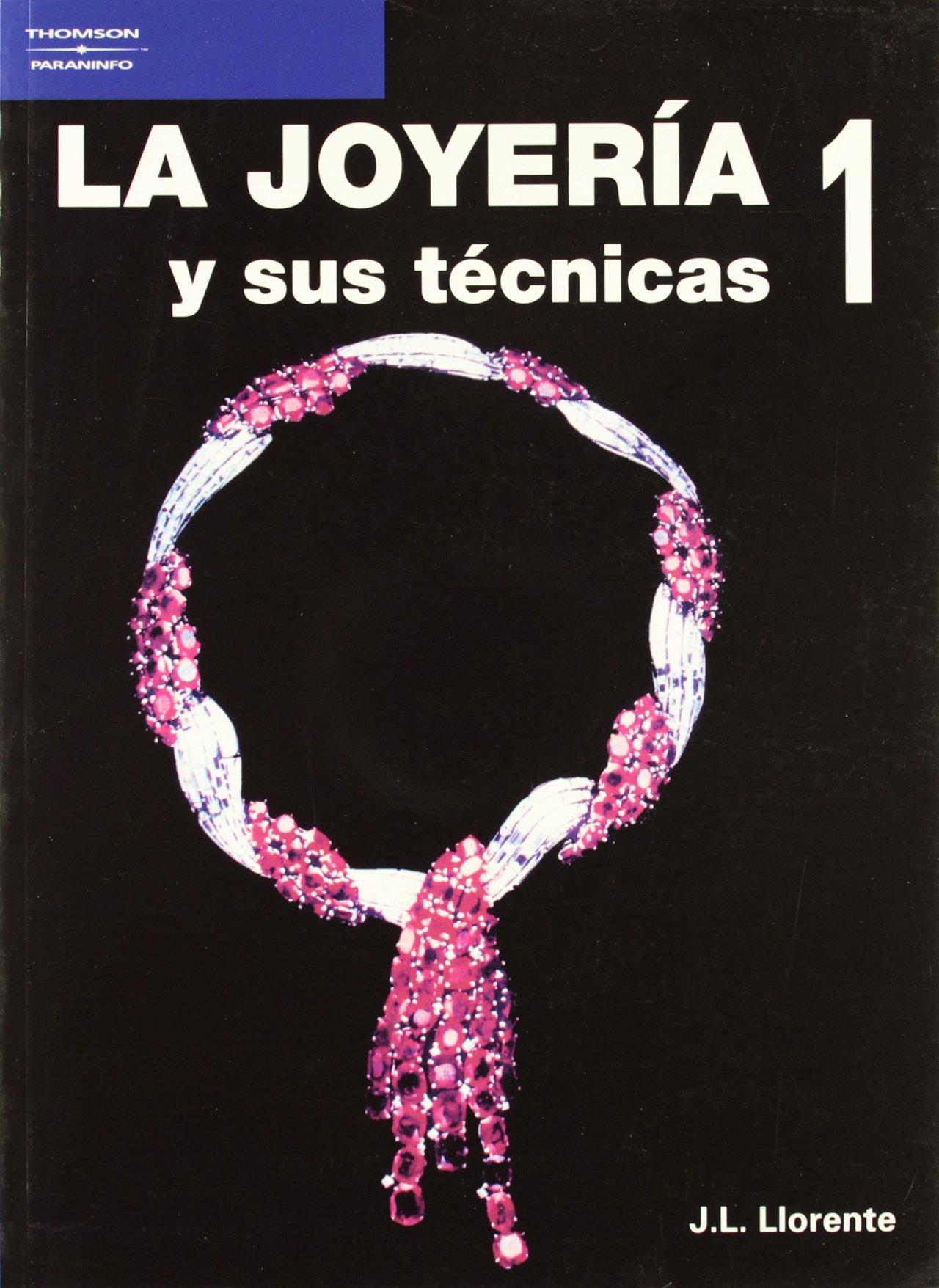 La joyería y sus técnicas. Tomo 1 Tapa blanda – 31 dic 1989 J. L. Llorente Ediciones Paraninfo S.A 8428317089