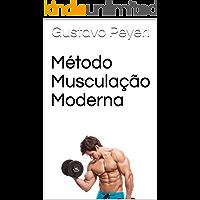 Método Musculação Moderna: As melhores e mais modernas estratégias para ganhar massa muscular magra e perder gordura