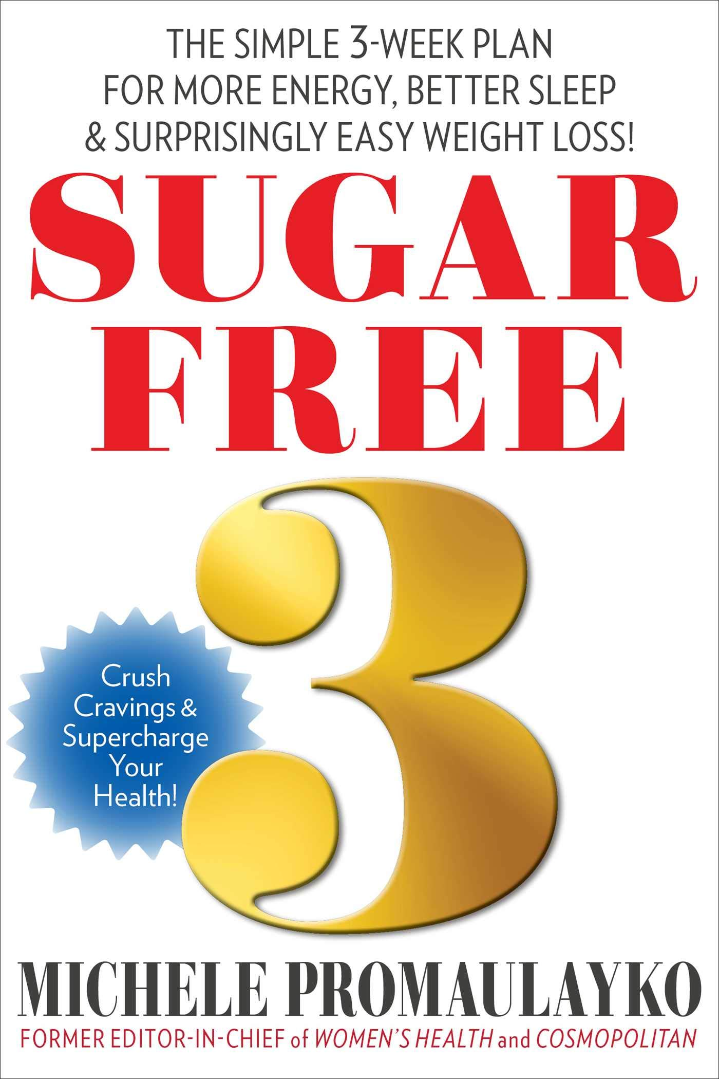 Sugar Free 3 The Simple 3 Week Plan For More Energy Better Sleep Surprisingly Easy Weight Loss Promaulayko Michele 9781940358413 Amazon Com Books