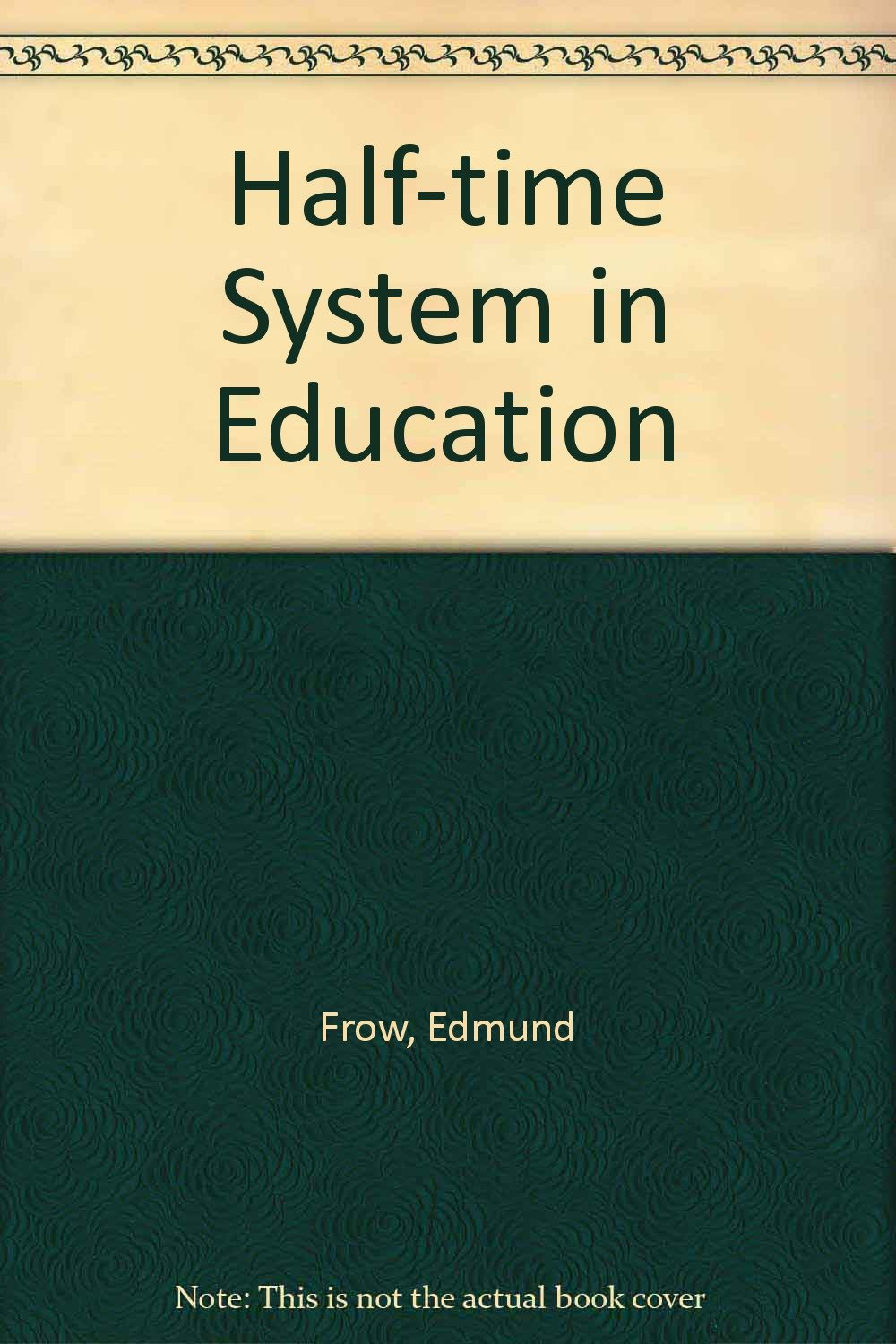 Half-time System in Education: Edmund Frow, Ruth Frow