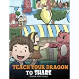 Teach Your Dragon To Share: A Dragon Book To Teach Kids How To Share. A Cute Story To Help Children Understand Sharing and Te