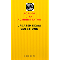 ACP-100 JIRA ADMINISTRATOR UPDATED EXAM QUESTIONS (English Edition)