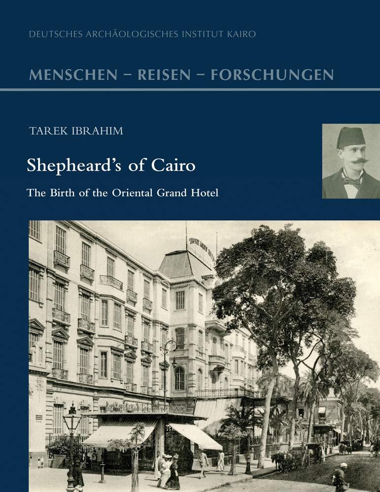Shepheard S Of Cairo The Birth Of The Oriental Grand Hotel Menschen Reisen Forschungen Ibrahim Tarek 9783954903689 Amazon Com Books
