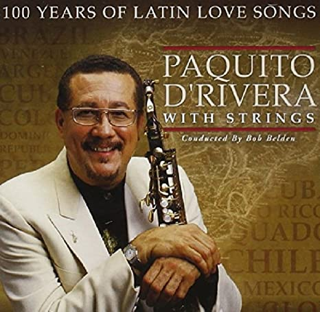 Paquito D Rivera 100 Years Of Latin Love Songs Enhanced Cd Amazon Com Music