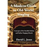 A Modern Guide to Old World Singing: Concepts of the Swedish-Italian and Italian Singing Schools